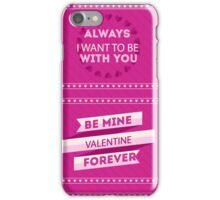 BE Mine Valentine Forever iPhone Case/Skin
