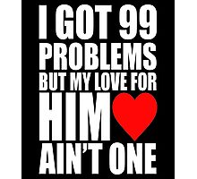 I Got 99 Problem But My Love For Him Love Ain't One Photographic Print