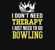 I Don't Need Therapy I Just Need To Go Bowling Unisex T-Shirt