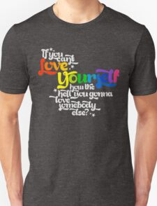 If You Can't Love Yourself How In The Hell You Gonna Love Somebody Else? T-Shirt