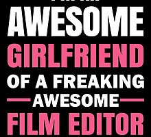 I'm An Awesome Girlfriend Of A Freaking Awesome Film Editor ( ... And Yes, He Bought Me This) by birthdaytees