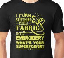 I Turn Stitching Fabric Into Embroidery Unisex T-Shirt