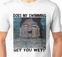 Does My Swimming Get You Wet? Unisex T-Shirt