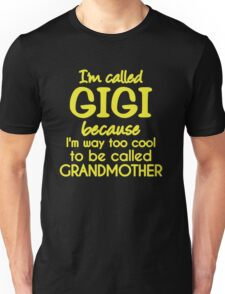 I'm called Gigi because I'm way too cool to be called grandmother Unisex T-Shirt