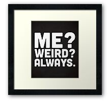 Me? Weird? Funny Quote Framed Print