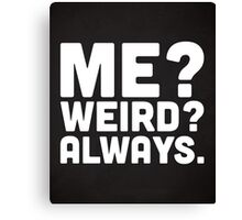 Me? Weird? Funny Quote Canvas Print