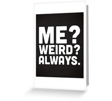 Me? Weird? Funny Quote Greeting Card