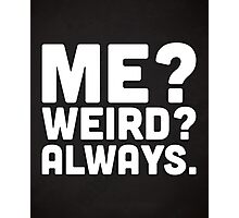 Me? Weird? Funny Quote Photographic Print
