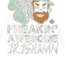 FREAKIN' AWESOME IRISH MAN by HotTShirts