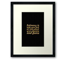 Intimacy is who you text at 3 am about your dreams and fears - Relationship Quote Framed Print
