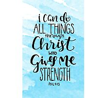 I Can Do All Things Through Christ Who Gives Me Strength Photographic Print