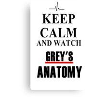 Keep calm and watch Grey's Anatomy Canvas Print