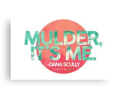 Mulder, It's Me Canvas Print
