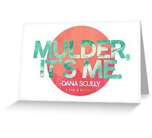 Mulder, It's Me Greeting Card
