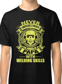 Never Underestimate Power Of  Papa With Welding Skills Classic T-Shirt