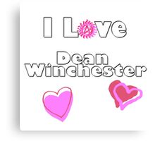 I Love Dean Winchester Canvas Print