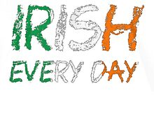 Irish Every Day Shirts by HotTShirts