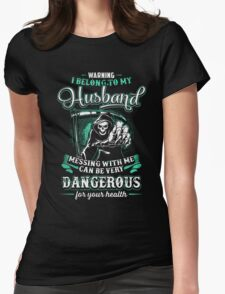 Warning I Belong To My Husband Messing With Me Can Be Very Dangerous For Your Health T-Shirt