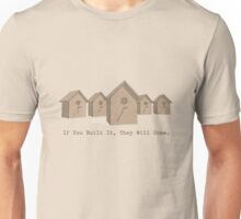 If You Built It, They Will Come. Unisex T-Shirt