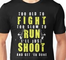 Too Old To Fight, Too Old To Run Unisex T-Shirt