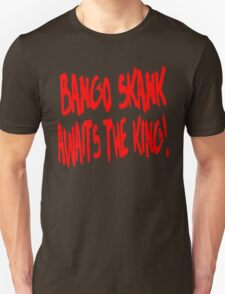 Bango Skank Awaits The King T-Shirt