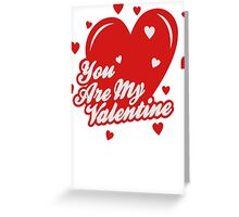YOU ARE MY MY VALENTINE Greeting Card