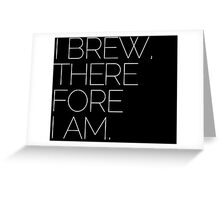 I BREW, THEREFORE I AM. Greeting Card