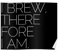 I BREW, THEREFORE I AM. Poster