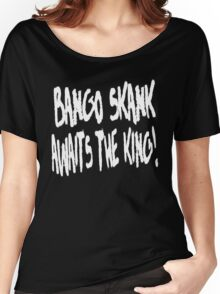Bango Skank Awaits The King (white variant) Women's Relaxed Fit T-Shirt