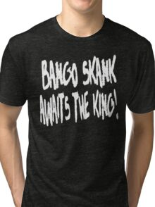 Bango Skank Awaits The King (white variant) Tri-blend T-Shirt