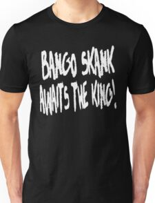 Bango Skank Awaits The King (white variant) Unisex T-Shirt