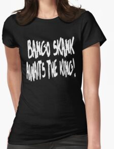 Bango Skank Awaits The King (white variant) Womens Fitted T-Shirt