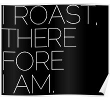 I ROAST, THEREFORE I AM. Poster