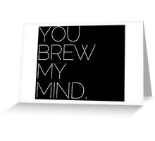 YOU BREW MY MIND Greeting Card