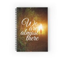 We are almost there Spiral Notebook