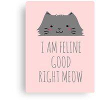 I am feline good right meow #2 Canvas Print