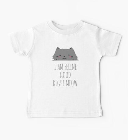 I am feline good right meow #2 Baby Tee