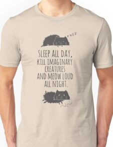 sleep all day, kill imaginary creatures and meow loud all night Unisex T-Shirt