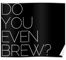 DO YOU EVEN BREW? Poster