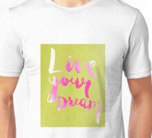 Live your dream Unisex T-Shirt