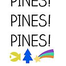 Pines! Pines! Pines! by Booky1312
