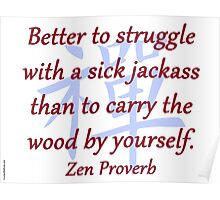 Better to Struggle - Zen Proverb Poster