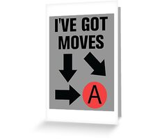 I've got moves Greeting Card