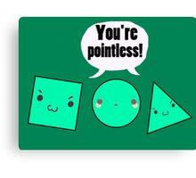 You're Pointless - Shape Maths Pun Canvas Print