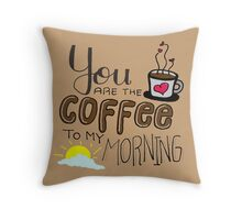 you are my coffee Throw Pillow