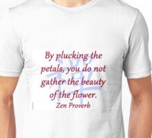 By Plucking the Petals - Zen Proverb Unisex T-Shirt