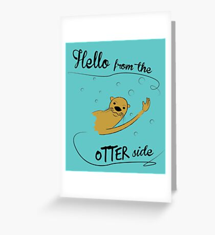 hello from the otter side Greeting Card