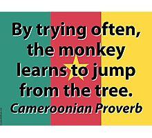 By Trying Often - Cameroonian Proverb Photographic Print