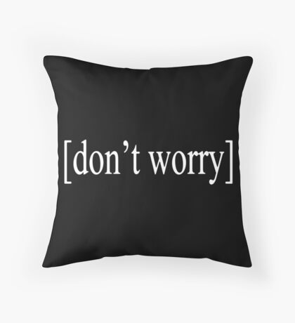 Don't Worry Text Throw Pillow