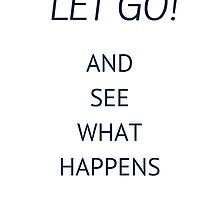 Let go and see what happens by IdeasForArtists